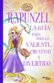 Enredados. Otra vez. La guía de Rapunzel para todo lo valiente, creativo y diver